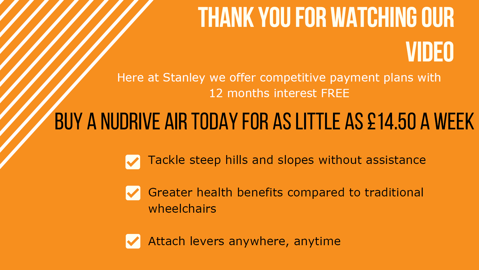 Thank you for watching our video. Buy a NuDrive AIR today for as little as £14.50 a week. For more information please contact us on 0800 298 2980. Alternatively, you can email us at sales@stanleyhandling.co.uk